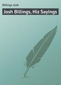 Billings Josh - Josh Billings, Hiz Sayings