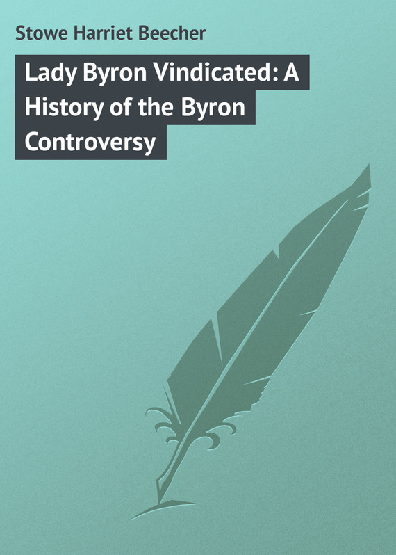 Stowe Harriet Beecher Lady Byron Vindicated: A History of the Byron Controversy clarissa or the history of a young lady