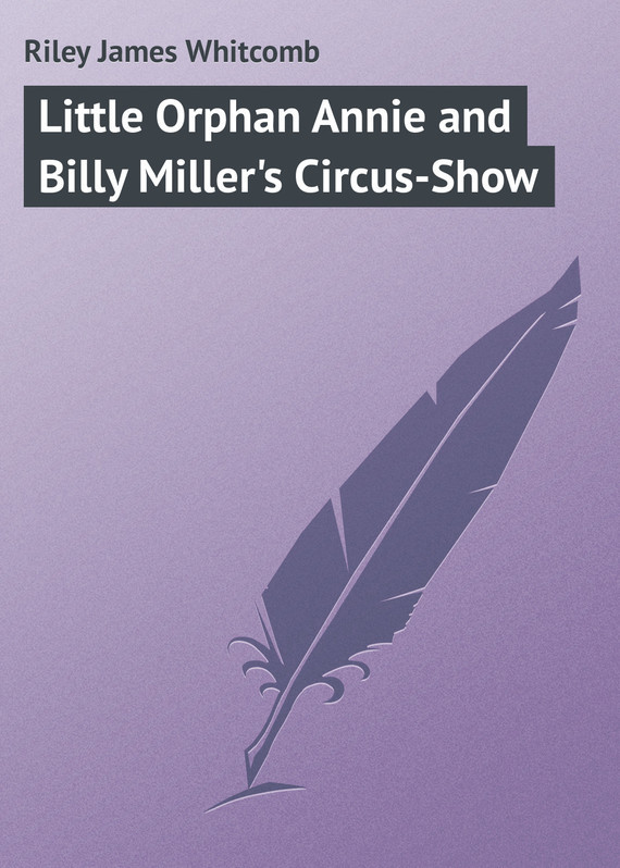 Riley James Whitcomb Little Orphan Annie and Billy Miller's Circus-Show