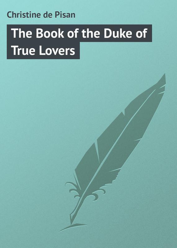 Christine de Pisan The Book of the Duke of True Lovers