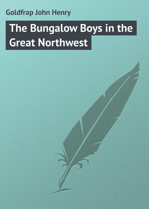 где купить Goldfrap John Henry The Bungalow Boys in the Great Northwest по лучшей цене