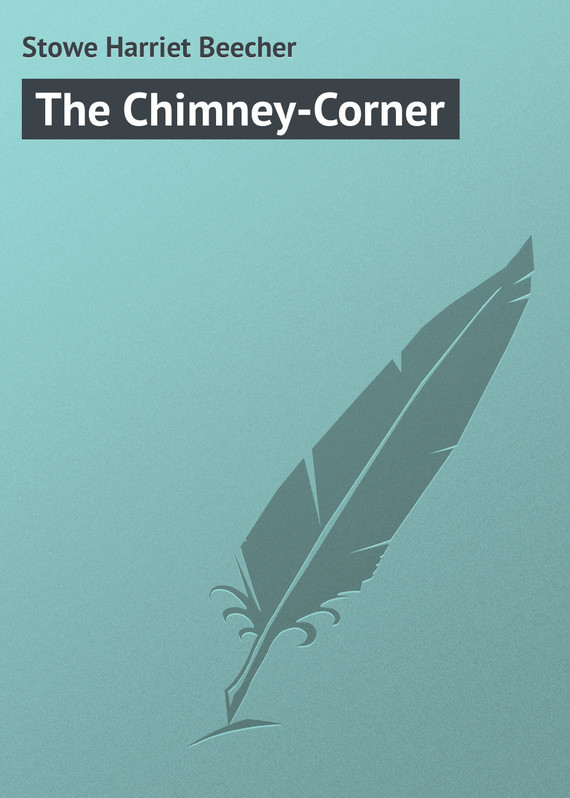 Гарриет Бичер-Стоу The Chimney-Corner