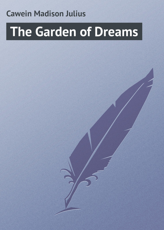 Cawein Madison Julius The Garden of Dreams sergey vassiliev the realm of tormenting dreams