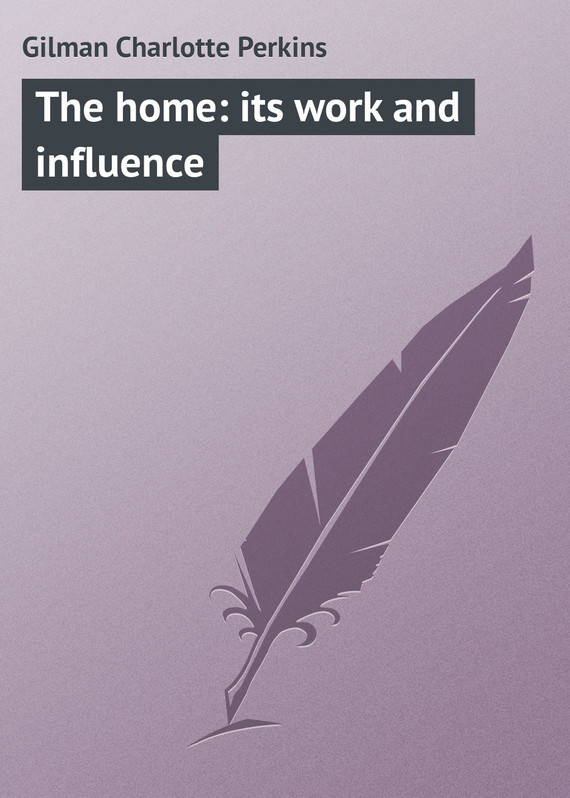 Gilman Charlotte Perkins The home: its work and influence gilman charlotte perkins herland