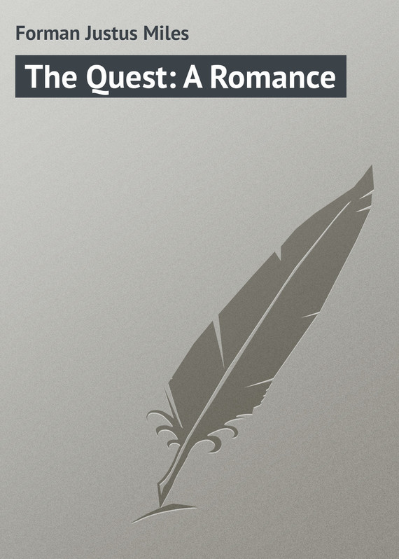 Forman Justus Miles The Quest: A Romance the quest