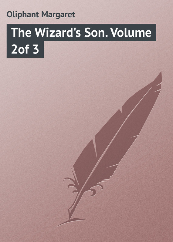 Маргарет Олифант The Wizard's Son. Volume 2of 3 the son avenger