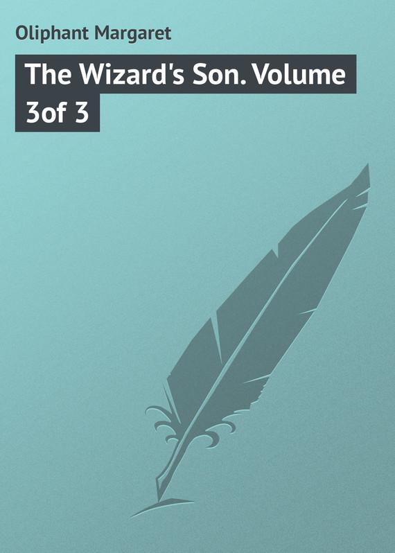 Маргарет Олифант The Wizard's Son. Volume 3of 3 the son avenger