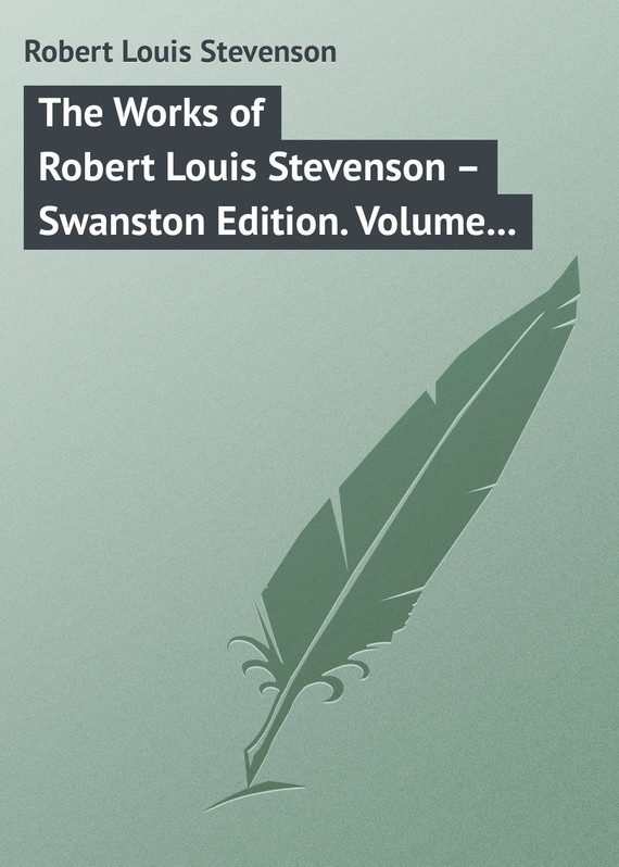 Robert Louis Stevenson The Works of Robert Louis Stevenson – Swanston Edition. Volume 14 the ninth life of louis drax