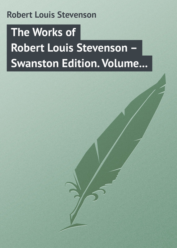Robert Louis Stevenson The Works of Robert Louis Stevenson – Swanston Edition. Volume 16 the ninth life of louis drax