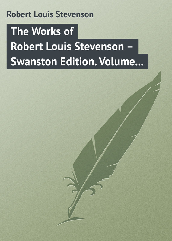 Robert Louis Stevenson The Works of Robert Louis Stevenson – Swanston Edition. Volume 23 the ninth life of louis drax