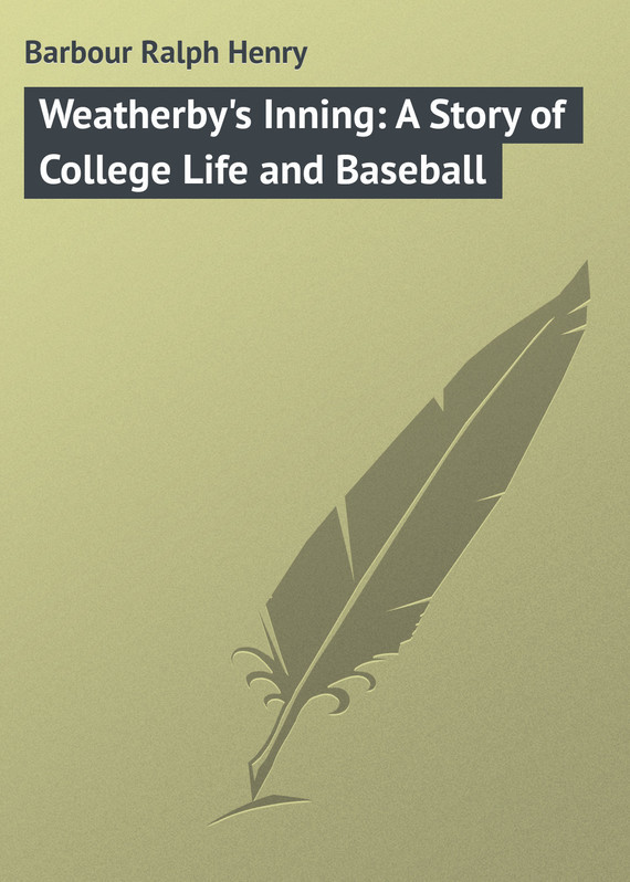 Barbour Ralph Henry Weatherby's Inning: A Story of College Life and Baseball пальто alix story alix story mp002xw13vur