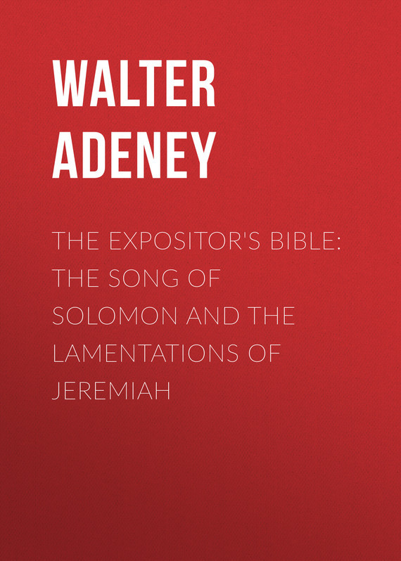 Adeney Walter Frederic The Expositor's Bible: The Song of Solomon and the Lamentations of Jeremiah the identity of the i of the confessions of jeremiah