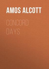 Bronson, Alcott Amos  - Concord Days