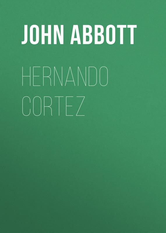 Abbott John Stevens Cabot. Hernando Cortez
