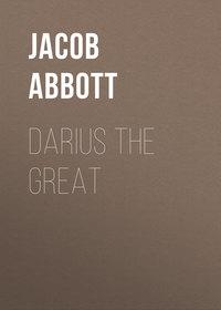 Jacob, Abbott  - Darius the Great