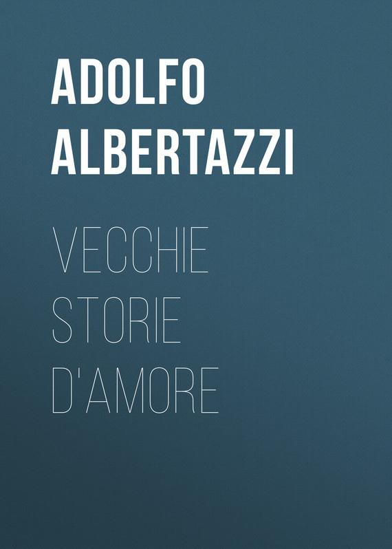 Обложка книги Vecchie storie d'amore, автор Adolfo, Albertazzi
