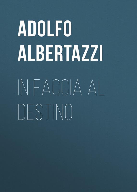 Обложка книги In faccia al destino, автор Adolfo, Albertazzi