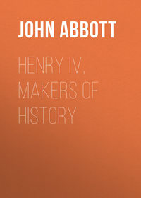 Cabot, Abbott John Stevens  - Henry IV, Makers of History