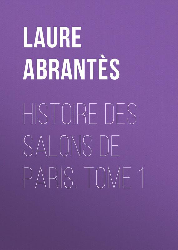 Abrantès Laure Junot duchesse d' Histoire des salons de Paris. Tome 1