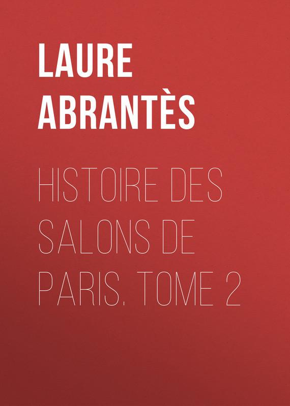 Abrantès Laure Junot duchesse d' Histoire des salons de Paris. Tome 2