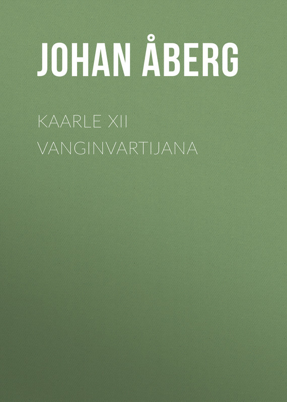 Åberg Johan Olof. Kaarle XII vanginvartijana