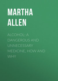 Meir, Allen Martha  - Alcohol: A Dangerous and Unnecessary Medicine, How and Why