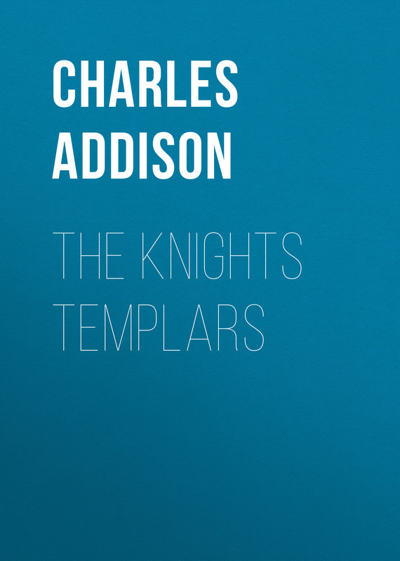 Addison Charles Greenstreet The Knights Templars burnes james sketch of the history of the knights templars