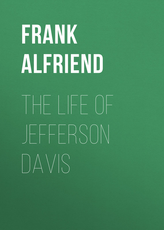 Alfriend Frank Heath The Life of Jefferson Davis rebecca harding davis life in the iron mills or the korl woman