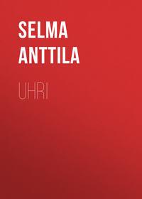 Anttila Selma - Uhri