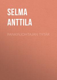 Selma, Anttila  - Pankinjohtajan tyt?r