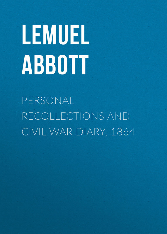 Abbott Lemuel Abijah Personal Recollections and Civil War Diary, 1864