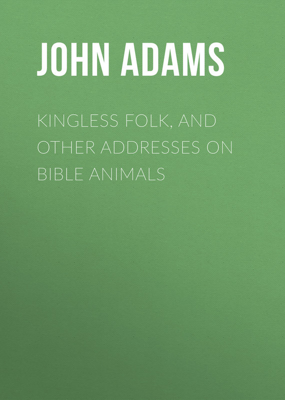 Adams John Kingless Folk, and other Addresses on Bible Animals
