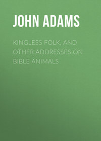 John, Adams  - Kingless Folk, and other Addresses on Bible Animals