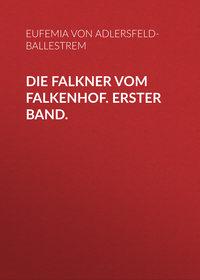 Eufemia, von Adlersfeld-Ballestrem  - Die Falkner vom Falkenhof. Erster Band.