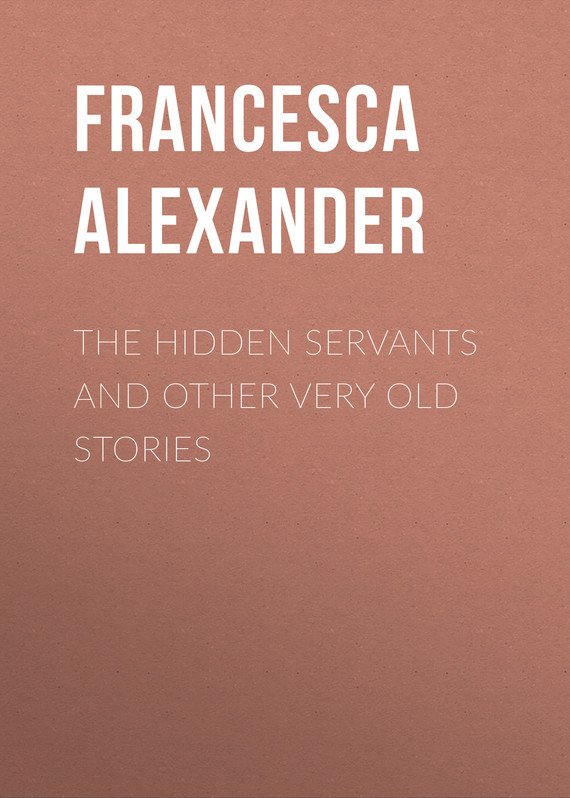 Alexander Francesca The Hidden Servants and Other Very Old Stories sarah walker ghosts international troll and other stories