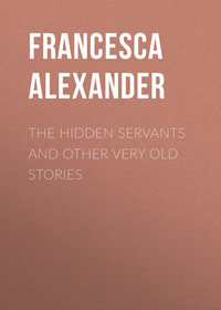 Alexander Francesca - The Hidden Servants and Other Very Old Stories