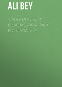 Bey, Ali  - Viaggi di Ali Bey el-Abbassi in Africa ed in Asia, v. 3