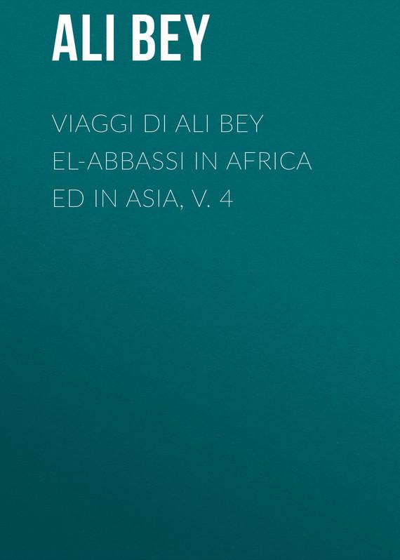 Ali Bey Viaggi di Ali Bey el-Abbassi in Africa ed in Asia, v. 4 abbas ali cadmium stress in plants
