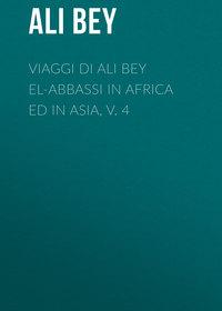 Bey, Ali  - Viaggi di Ali Bey el-Abbassi in Africa ed in Asia, v. 4