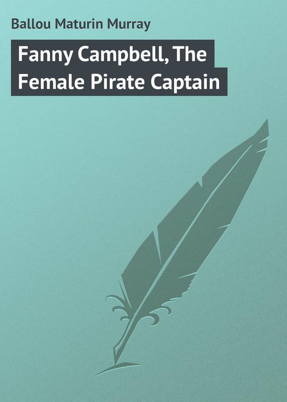 Ballou Maturin Murray Fanny Campbell, The Female Pirate Captain худи print bar hypster flower