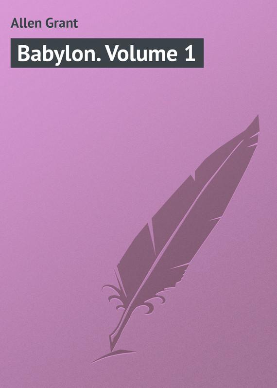 Allen Grant Babylon. Volume 1 allen grant strange stories