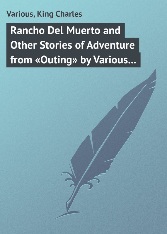 Rancho Del Muerto and Other Stories of Adventure from «Outing» by Various Authors