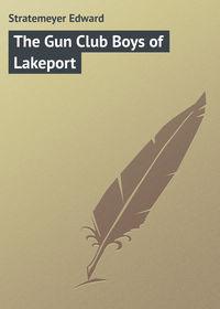 Edward, Stratemeyer  - The Gun Club Boys of Lakeport