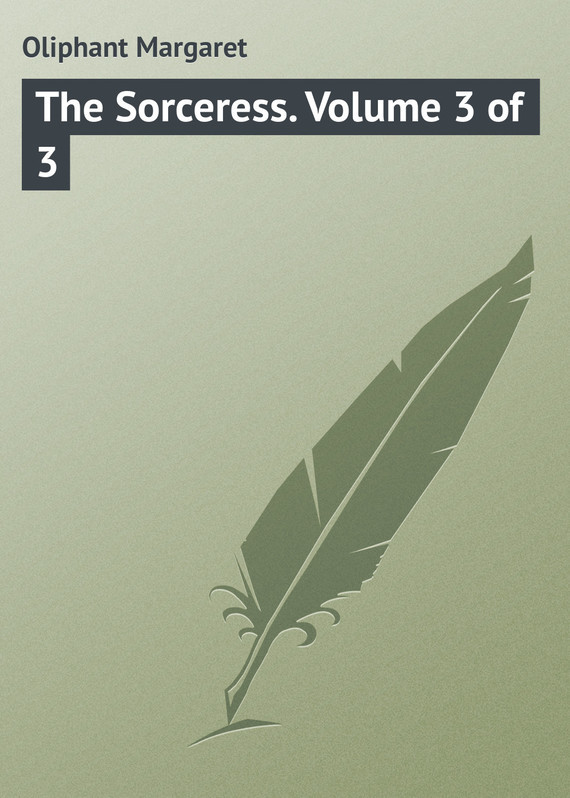 Маргарет Олифант The Sorceress. Volume 3 of 3 uncanny x men volume 3
