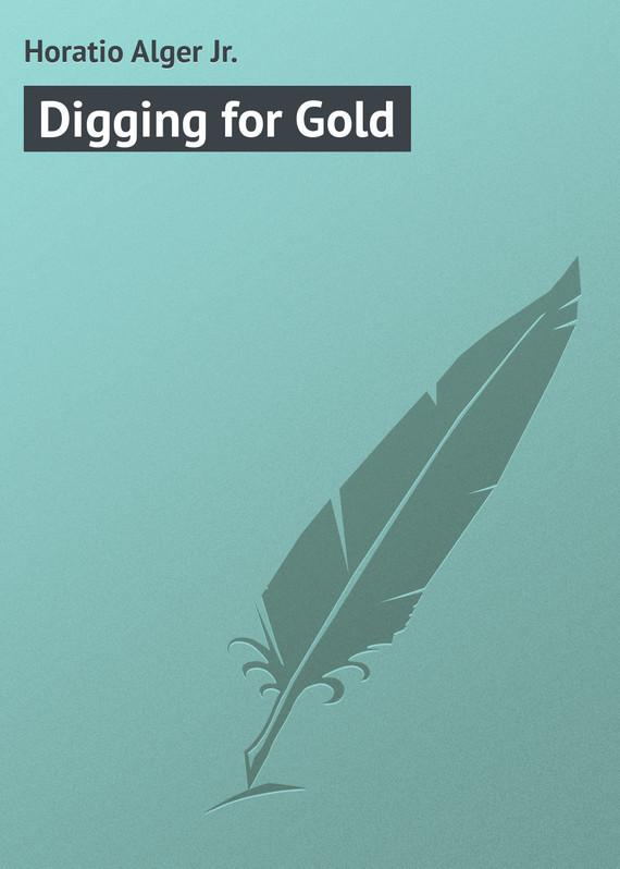 Alger Horatio Jr. Digging for Gold