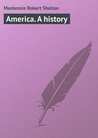 Shelton, Mackenzie Robert  - America. A history