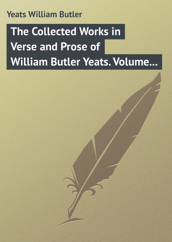 William Butler Yeats The Collected Works in Verse and Prose of William Butler Yeats. Volume 3 of 8. The Countess Cathleen. The Land of Heart's Desire. The Unicorn from the Stars william butler yeats the collected works in verse and prose of william butler yeats volume 6 of 8 ideas of good and evil