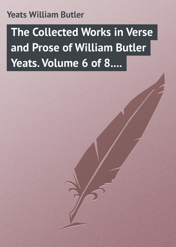 William Butler Yeats The Collected Works in Verse and Prose of William Butler Yeats. Volume 6 of 8. Ideas of Good and Evil knights of sidonia volume 6
