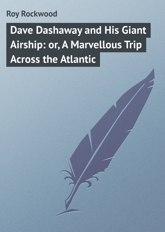 Dave Dashaway and His Giant Airship: or, A Marvellous Trip Across the Atlantic