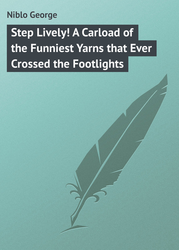 Niblo George Step Lively! A Carload of the Funniest Yarns that Ever Crossed the Footlights сарафаны для новоржденных
